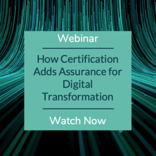 Webinar: How Certification Adds Assurance for Digital Transformation