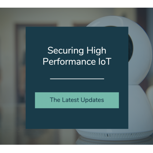 Securing High Performance IoT