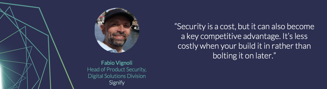 Security is a cost, but it's can also become a key competitive advantage. It's less costly when you build it in rather than bolting it on later.