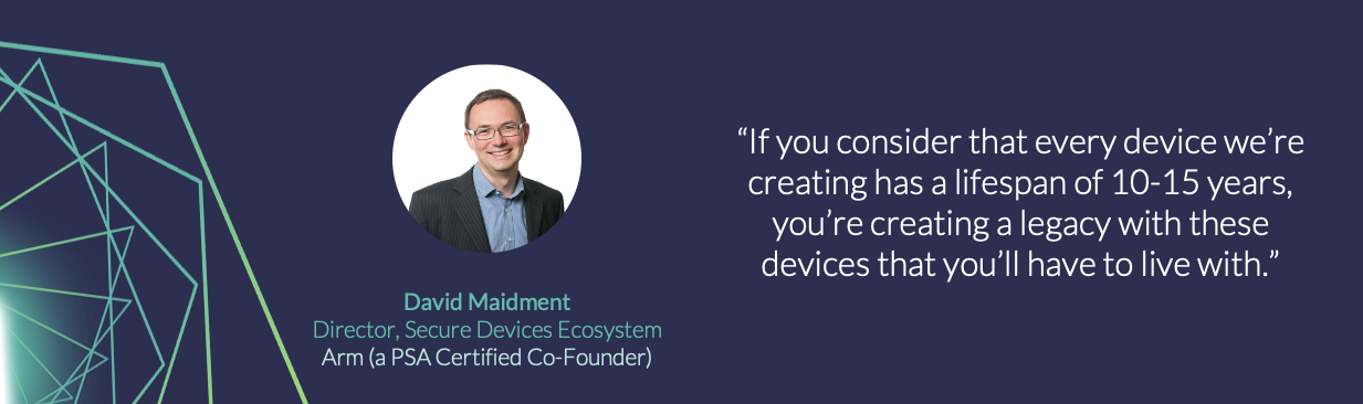 If you consider that every device we're creating has a lifespan of 10-15 years, you're creating a legacy with these devices that you'll have to live with.