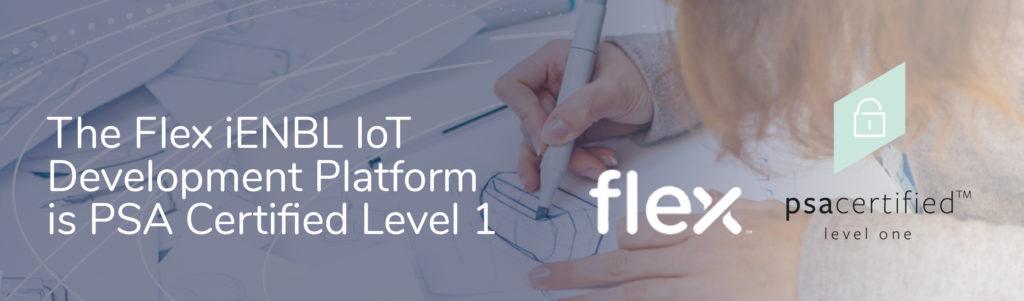 The Flex iENBL IoT Development Platform is PSA Certified Level 1