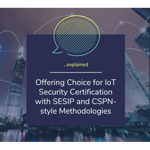 Offering Choice for IoT Security Certification with SESIP and CSPN-style Methodologies
