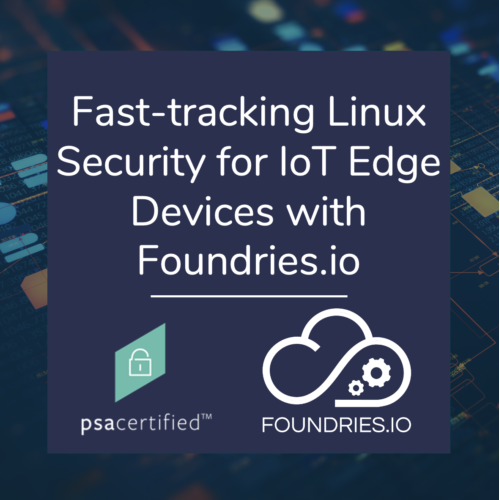 Fast tracking Linux Security for IoT edge devices with Foundries.io