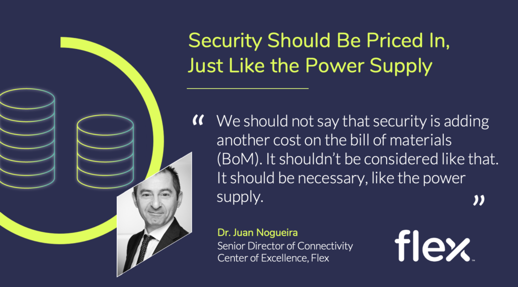 Dr. Juan Nogueria from Flex suggests pricing security into your bill of materials as a necessary component.