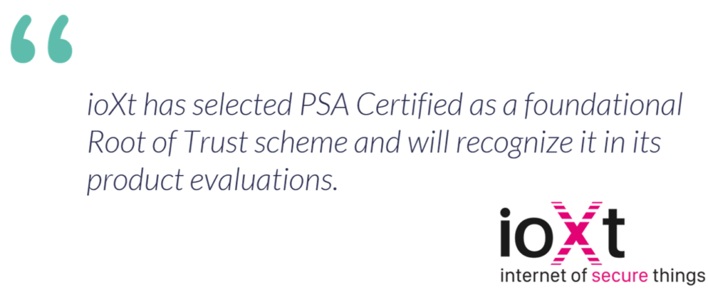 ioXt has selected PSA Certified as a foundational Root of Trust scheme and will recognize it in its product evaluations.