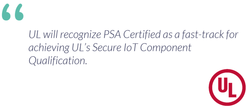 UL will recognize PSA Certified as a fast-track for achieving UL's Secure IoT Component Qualification
